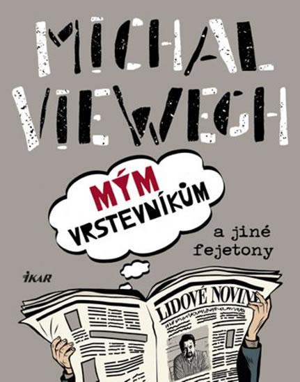 Mým vrstevníkům a jiné fejetony - Exkluzivně s podpisem Michala Viewegha