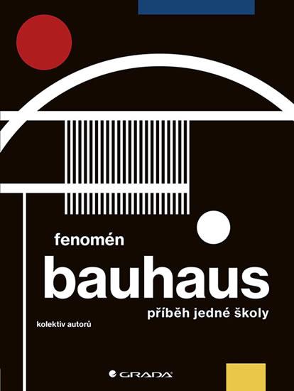 FENOMÉN BAUHAUS PŘÍBĚH JEDNÉ ŠKOLY/GRADA