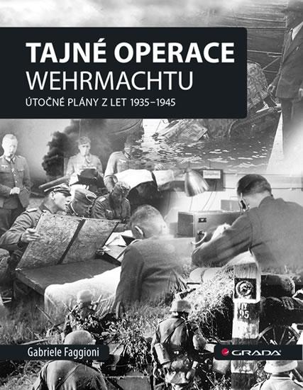 TAJNÉ OPERACE WEHRMACHTU ÚTOČNÉ PLÁNY Z LET 1935-1945