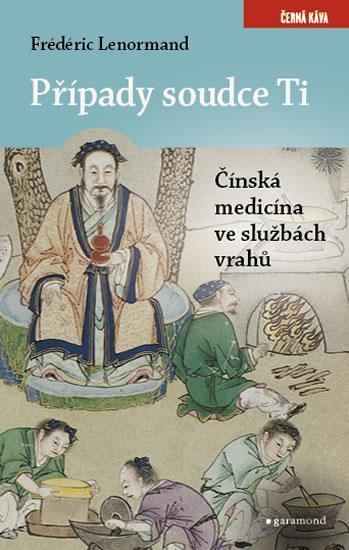 PŘÍPADY SOUDCE TI ČÍNSKÁ MEDICÍNA VE SLUŽBÁCH VRAHŮ