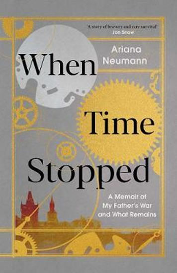 WHEN TIME STOPPED : A MEMOIR OF MY FATHER'S