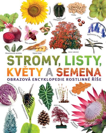 Stromy, listy, květy a semena - Obrazová encyklopedie rostlinné říše