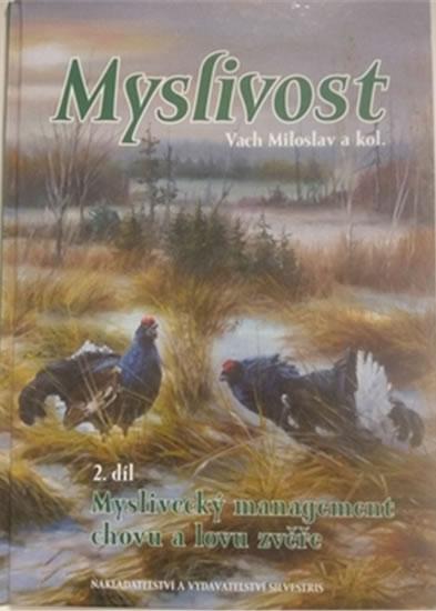 MYSLIVOST 2. DÍL - MYSLIVECKÝ MANAGEMENT CHOVU A LOVU ZVĚŘE