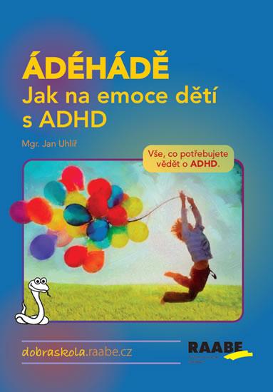 ÁDÉHÁDÉ JAK NA EMOCE DĚTÍ S ADHD