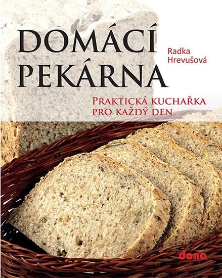 DOMÁCÍ PEKÁRNA - PRAKTICKÁ KUCHAŘKA PRO