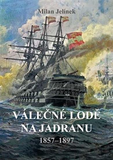 VÁLEČNÉ LODĚ NA JADRANU 1857-1897