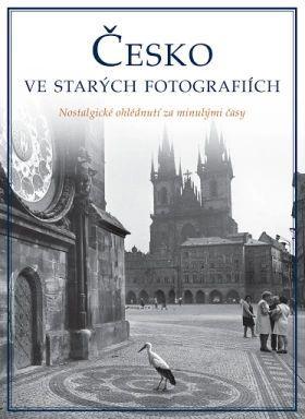 ČESKÁ REPUBLIKA VE STARÝCH FOTOGRAFIÍCH