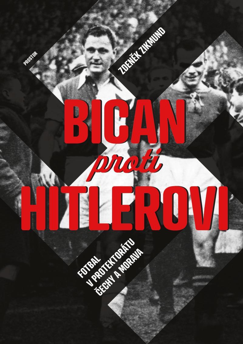 BICAN PROTI HITLEROVI FOTBAL V PROTEKTORÁTU ČECHY A MORAVA