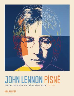 JOHN LENNON PÍSNĚ - PŘÍBĚHY VŠECH PÍSNÍ