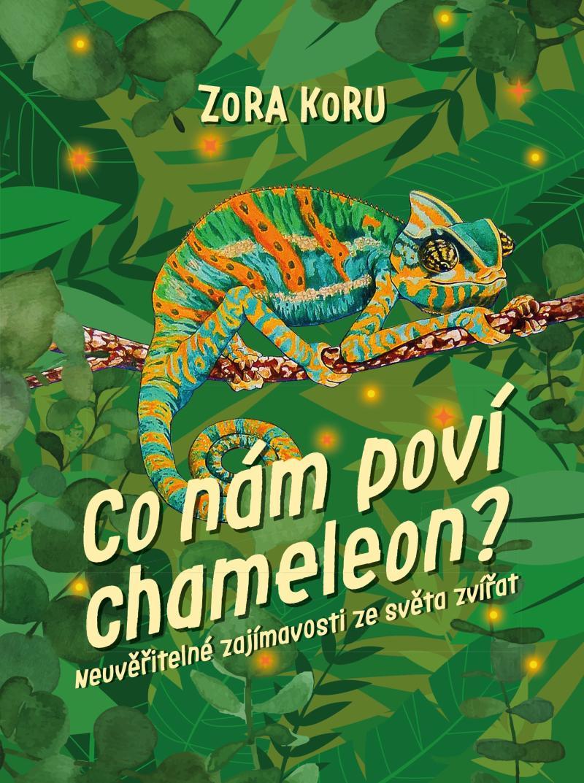 Co nám poví chameleon - Neuvěřitelné zajímavosti o zvířatech