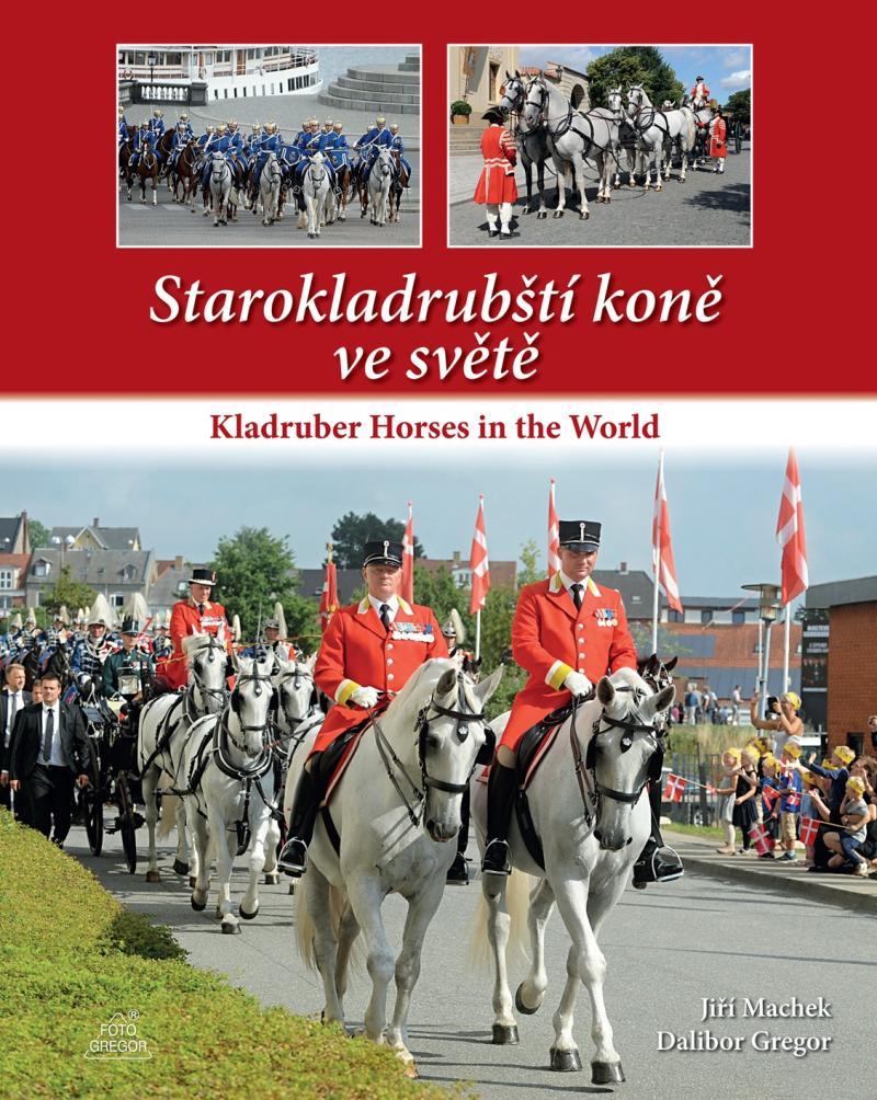STAROKLADRUBŠTÍ KONĚ VE SVĚTĚ. KLADRUBER HORSES IN THE WORLD
