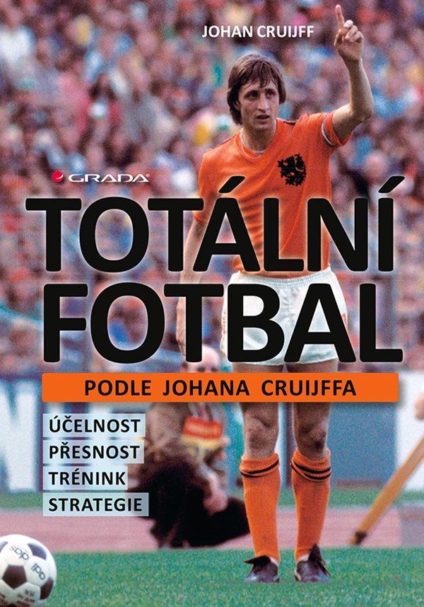 TOTÁLNÍ FOTBAL PODLE JOHANA CRUIJFFA/GRADA