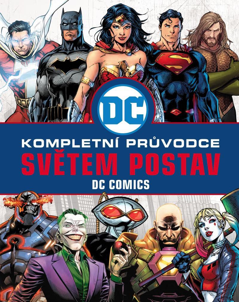 DC COMICS KOMPLETNÍ PRŮVODCE SVĚTEM POSTAV