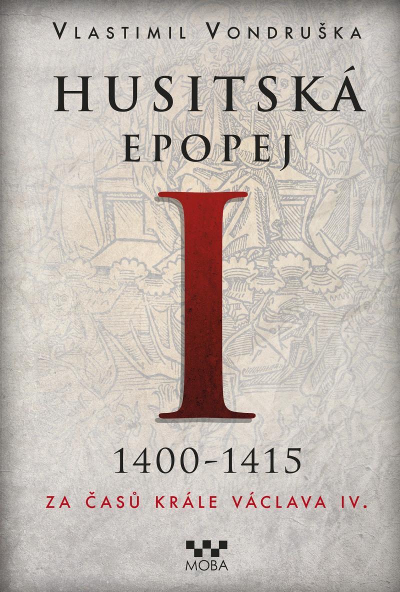 HUSITSKÁ EPOPEJ 1. 1400-1415 ZA ČASŮ KRÁLE VÁCLAVA IV.