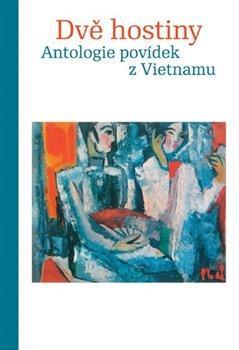 DVĚ HOSTINY. ANTOLOGIE POVÍDEK Z VIETNAMU