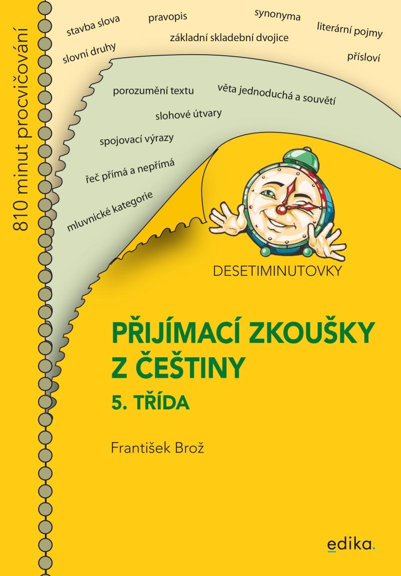 DESETIMINUTOVKY. PŘIJÍMACÍ ZKOUŠKY Z ČEŠTINY - 5. TŘÍDA