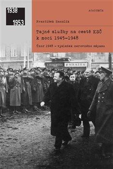 TAJNÉ SLUŽBY NA CESTĚ KSČ K MOCI 1945-1948