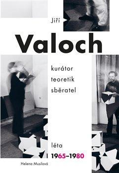 JIŘÍ VALOCH - KURÁTOR, TEORETIK, SBĚRATE