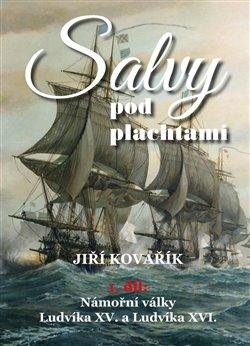 SALVY POD PLACHTAMI 1.DÍL NÁMOŘNÍ VÁLKY LUDVÍKA XV. A XVI.