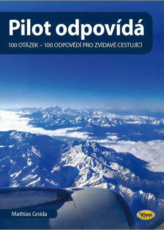 PILOT ODPOVÍDÁ: 100 OTÁZEK - 100 ODPOVĚDÍ PRO ZVÍDAVÉ CEST.