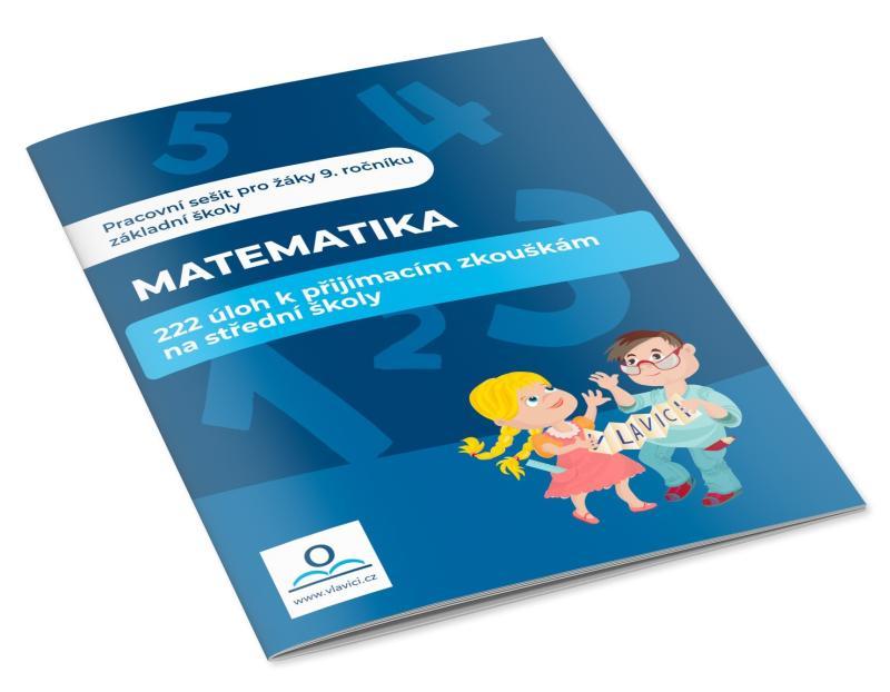 MATEMATIKA - 222 ÚLOH K PŘIJÍM.ZK.NA SŠ