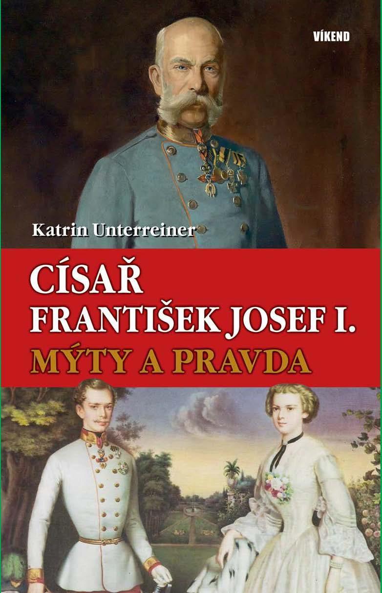 CÍSAŘ FRANTIŠEK JOSEF I.-MÝTY A PRAVDA