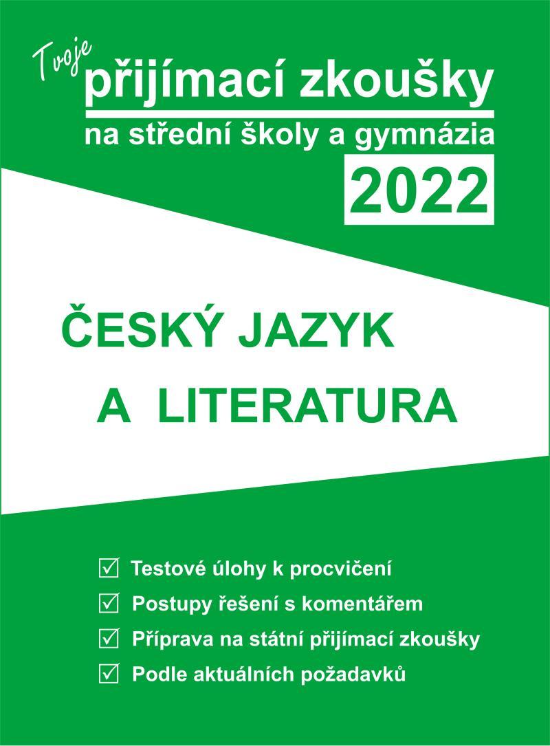 TVOJE PŘIJÍMACÍ ZKOUŠKY 2022 NA SŠ - ČJ A LITERATURA