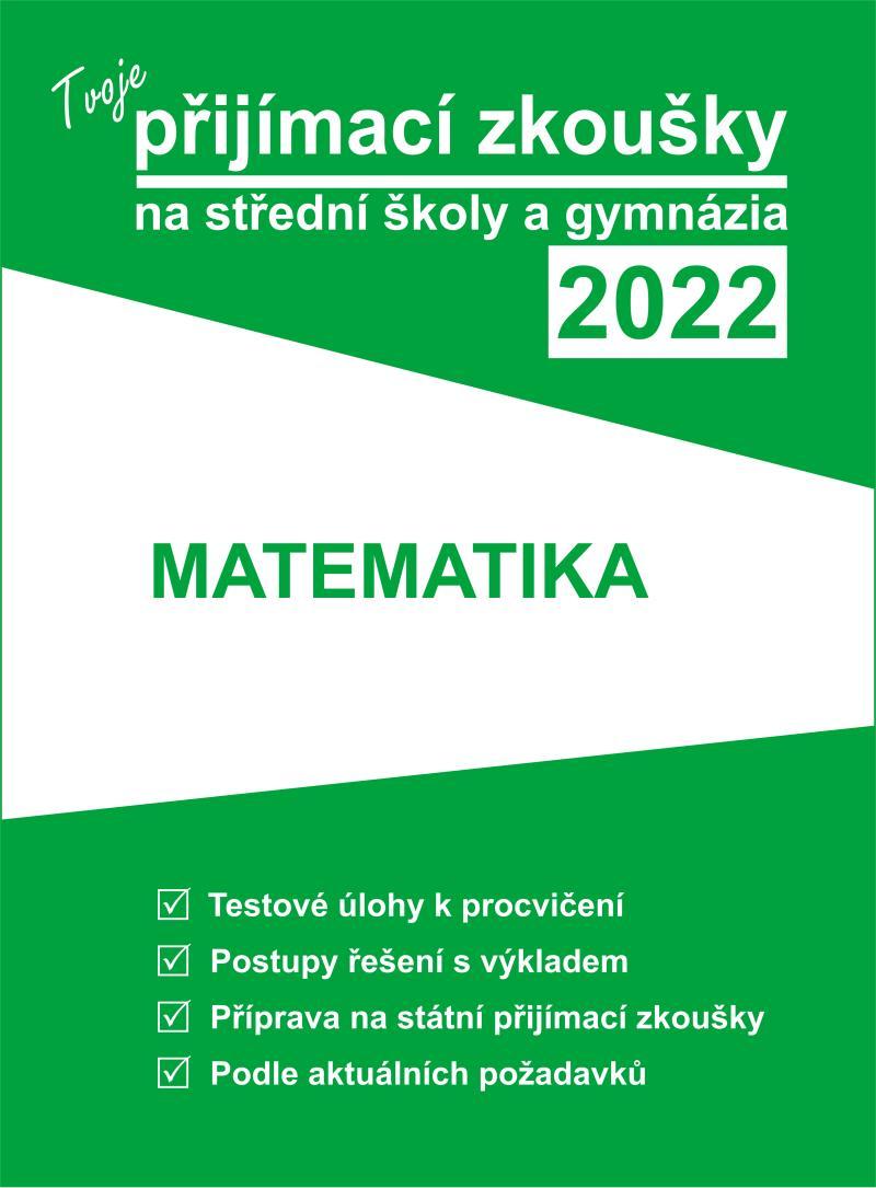 TVOJE PŘIJÍMACÍ ZKOUŠKY 2022 NA SŠ - MATEMATIKA