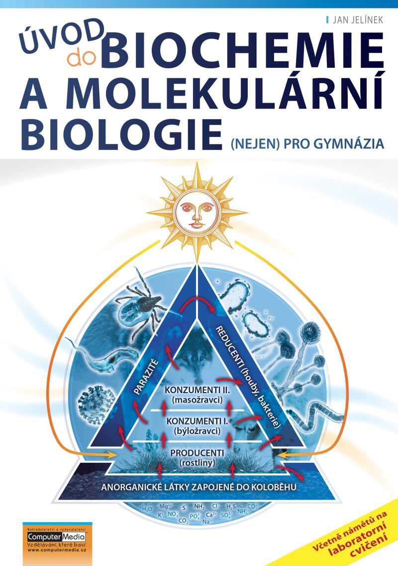 ÚVOD DO BIOLOGIE A MOLEKULÁRNÍ BIOLOGIE NEJEN PRO GYMNÁZIA