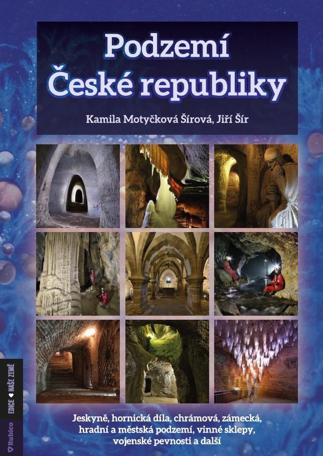 Podzemí České republiky- jeskyně, hornická díla, chrámová, zámecká, hradní a městská podzemí, vinné sklepy, vojenské pevnosti a další